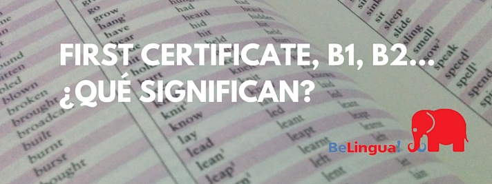 First Certificate, B1, B2... ¿Qué significan?