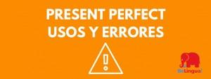 Present perfect usos y errores más frecuentes en inglés