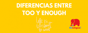 DIFERENCIAS ENTRE TOO Y ENOUGH