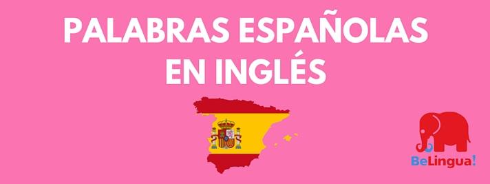 Palabras españolas en inglés