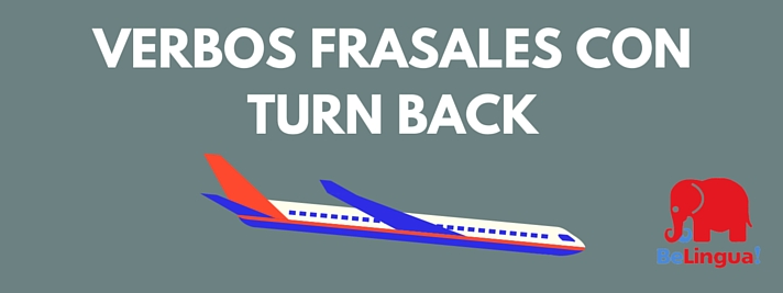 Verbos frasales con turn back
