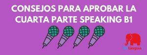 Consejos para aprobar la cuarta parte speaking B1