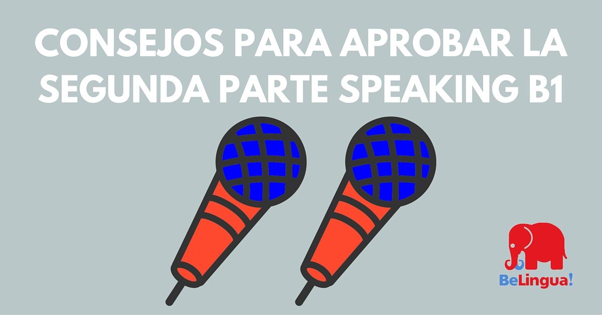 Consejos para aprobar la segunda parte speaking B1