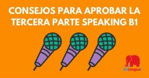 Consejos para aprobar la tercera parte speaking B1