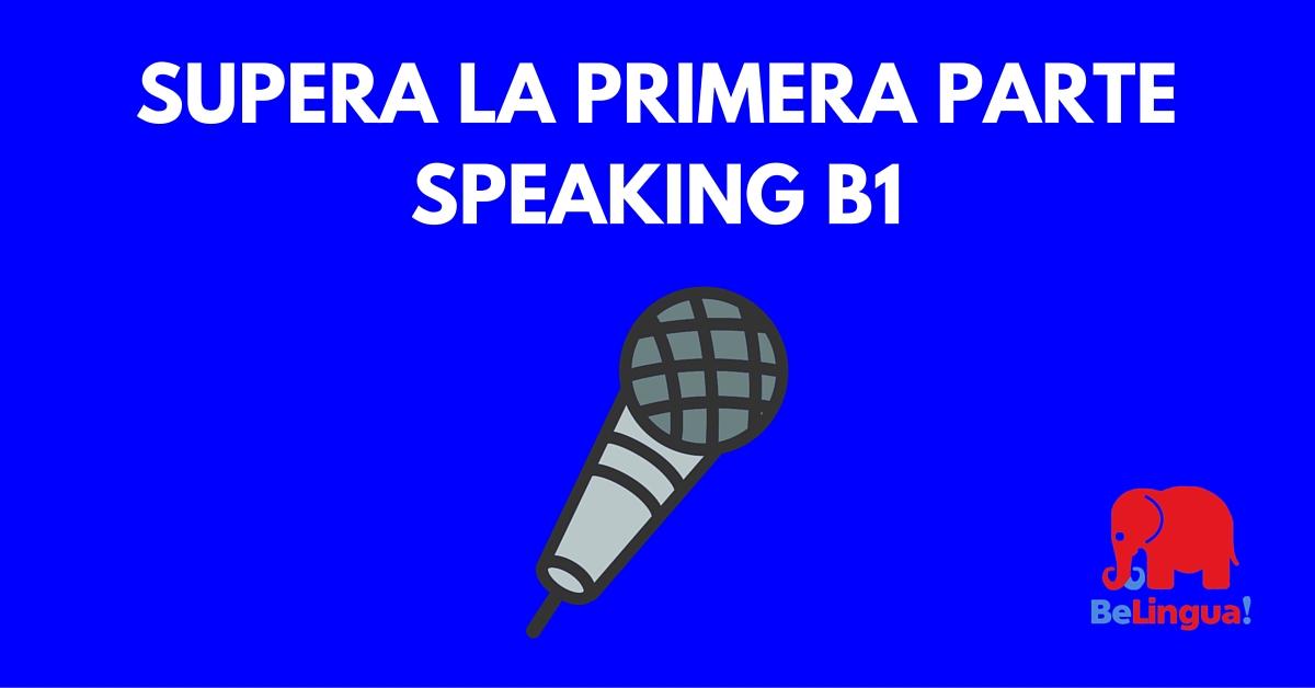 Superar la primera parte speaking B1