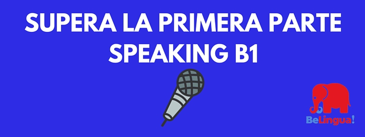 Supera la primera parte speaking B1