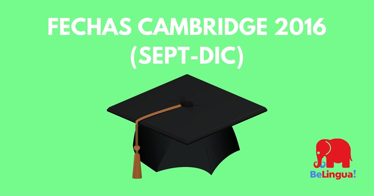 Fechas Cambridge 2016 (sept-dic)