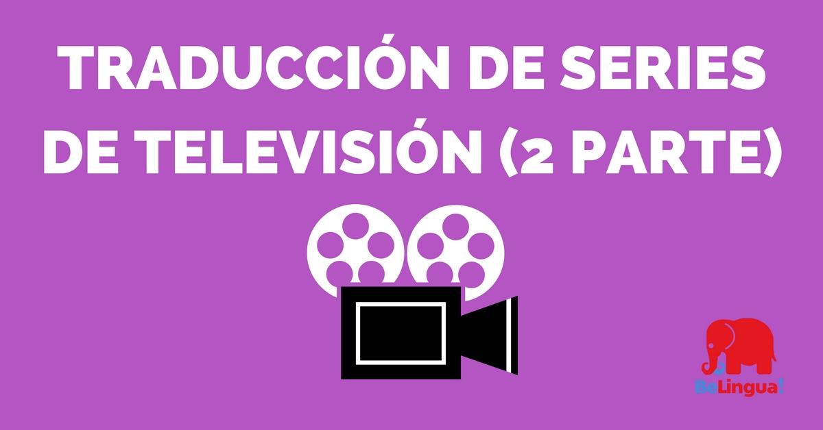 Traducción de series de televisión (segunda parte)