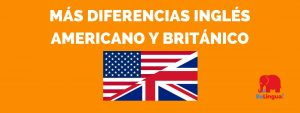 Más diferencias inglés americano y británico