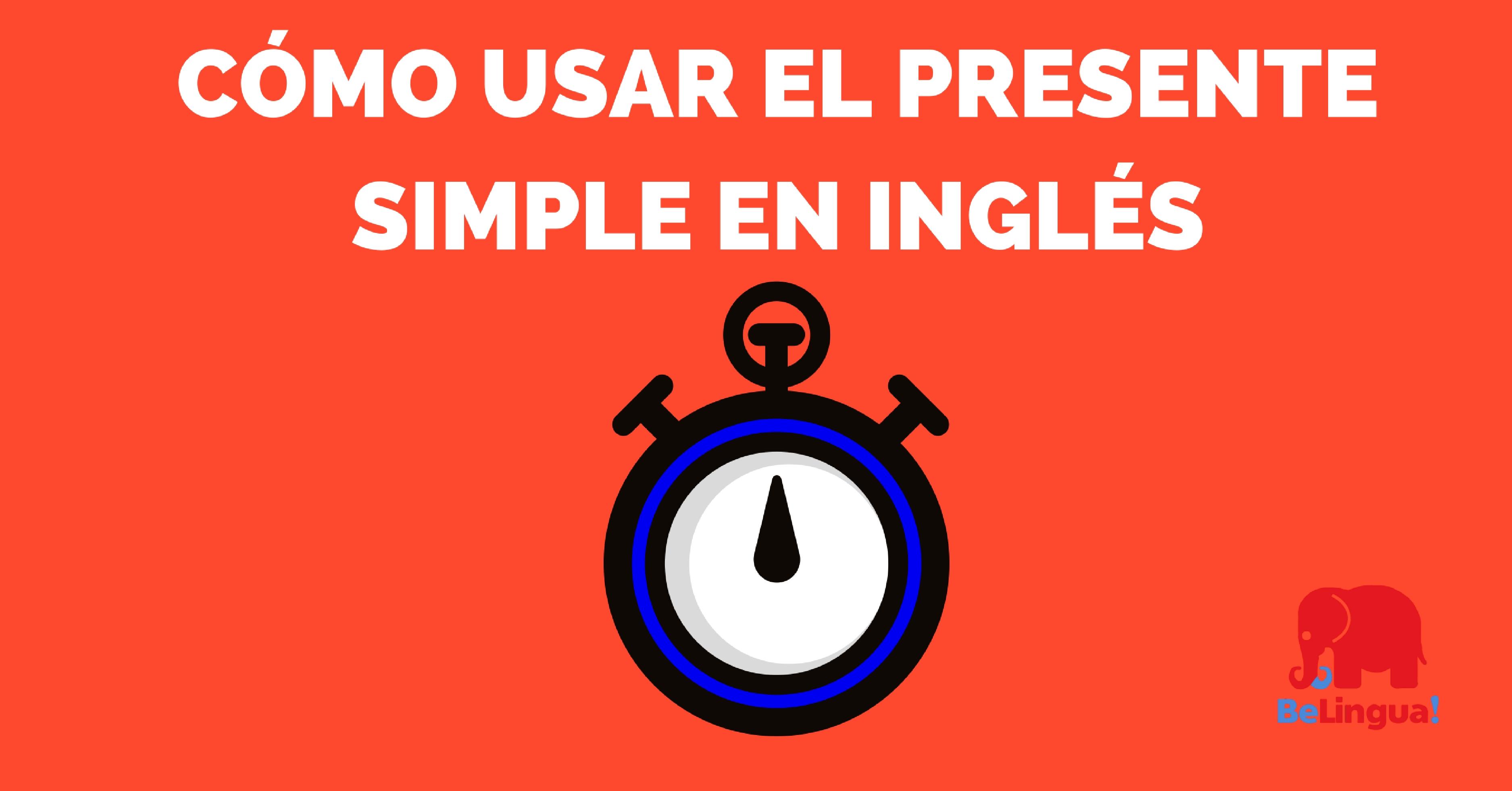 Cómo usar el Presente simple en inglés