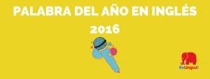 Palabra del año en inglés 2016