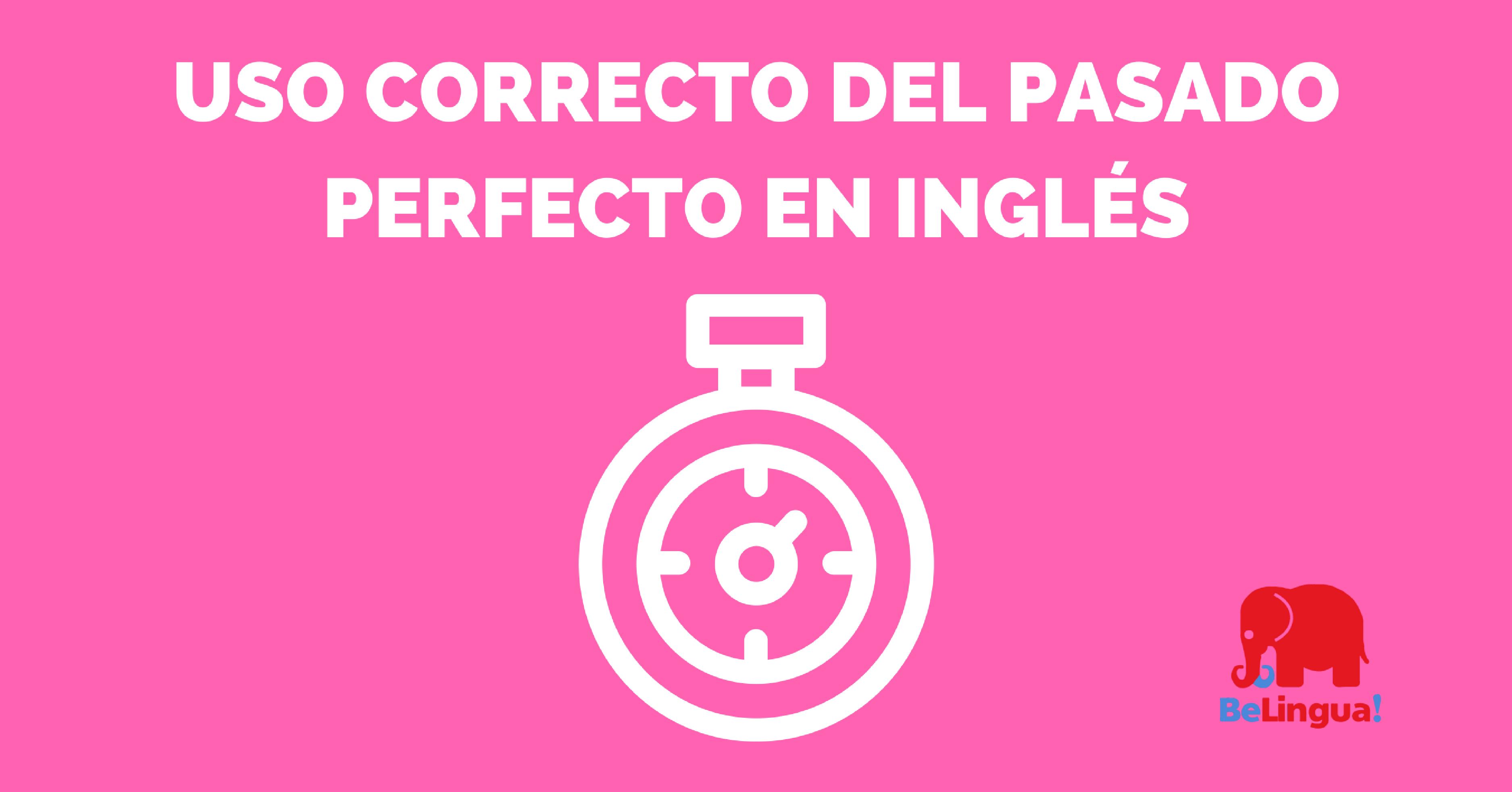 Uso correcto del pasado perfecto en inglés