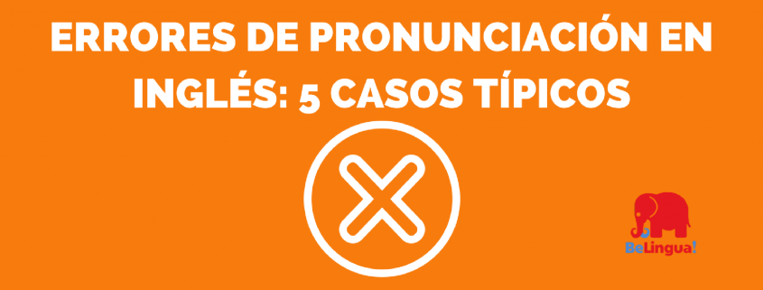 Errores de pronunciación en inglés 5 casos típicos
