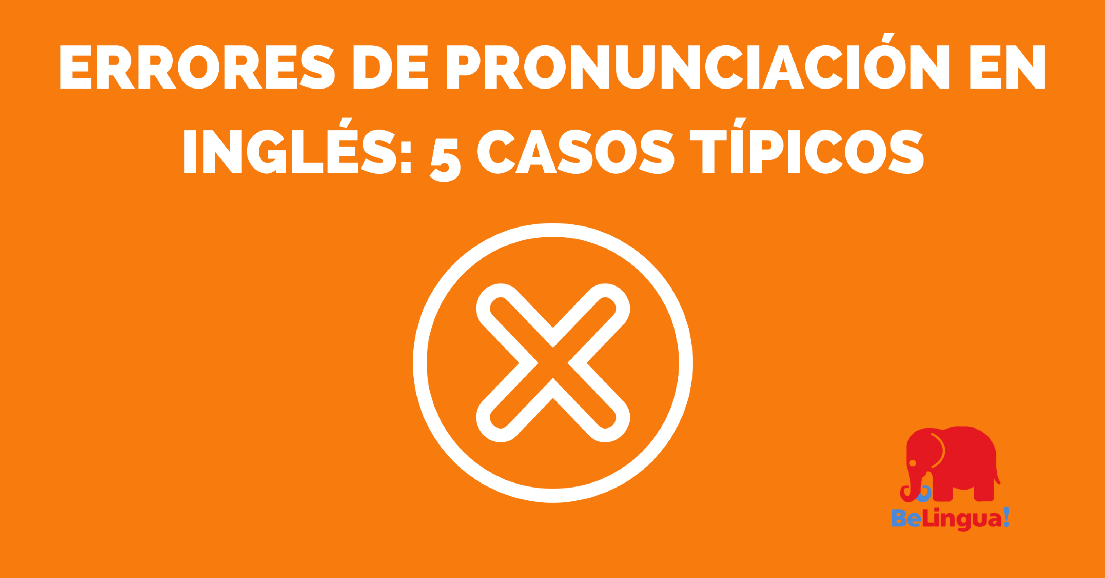Errores de pronunciación en inglés: 5 casos típicos
