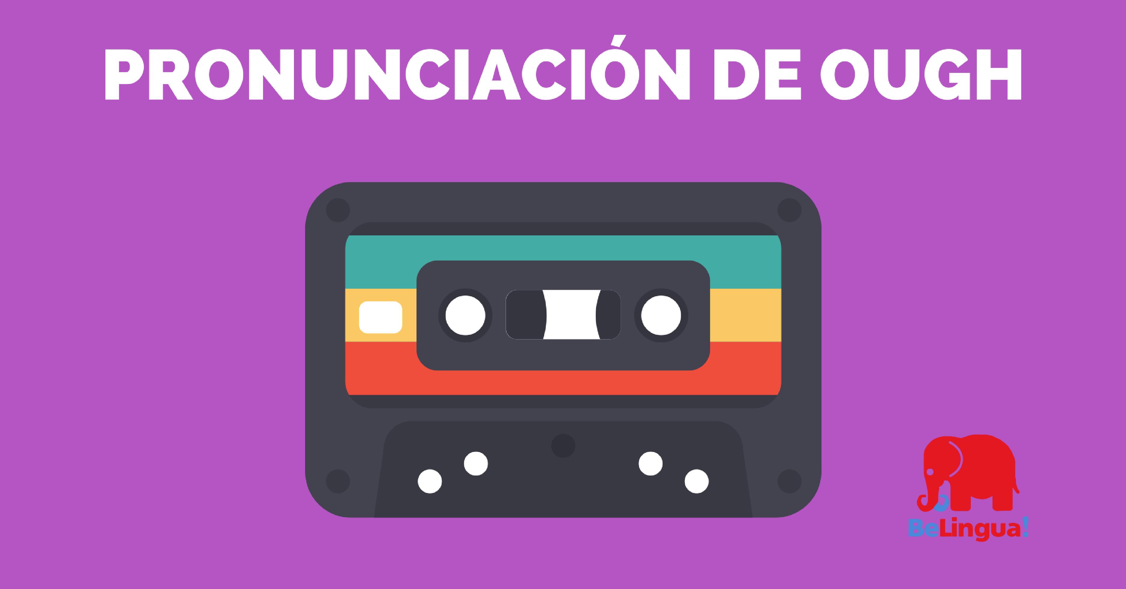 Pronunciación de ough - Academia de Idiomas BeLingua