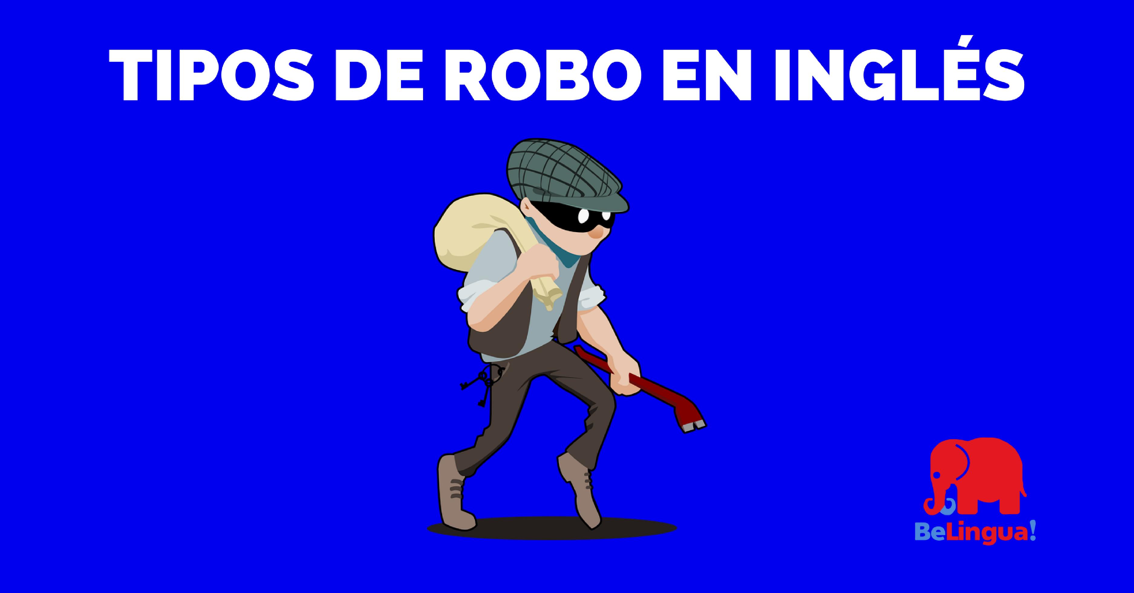 Tipos de robo en inglés - Academia de Idiomas BeLingua