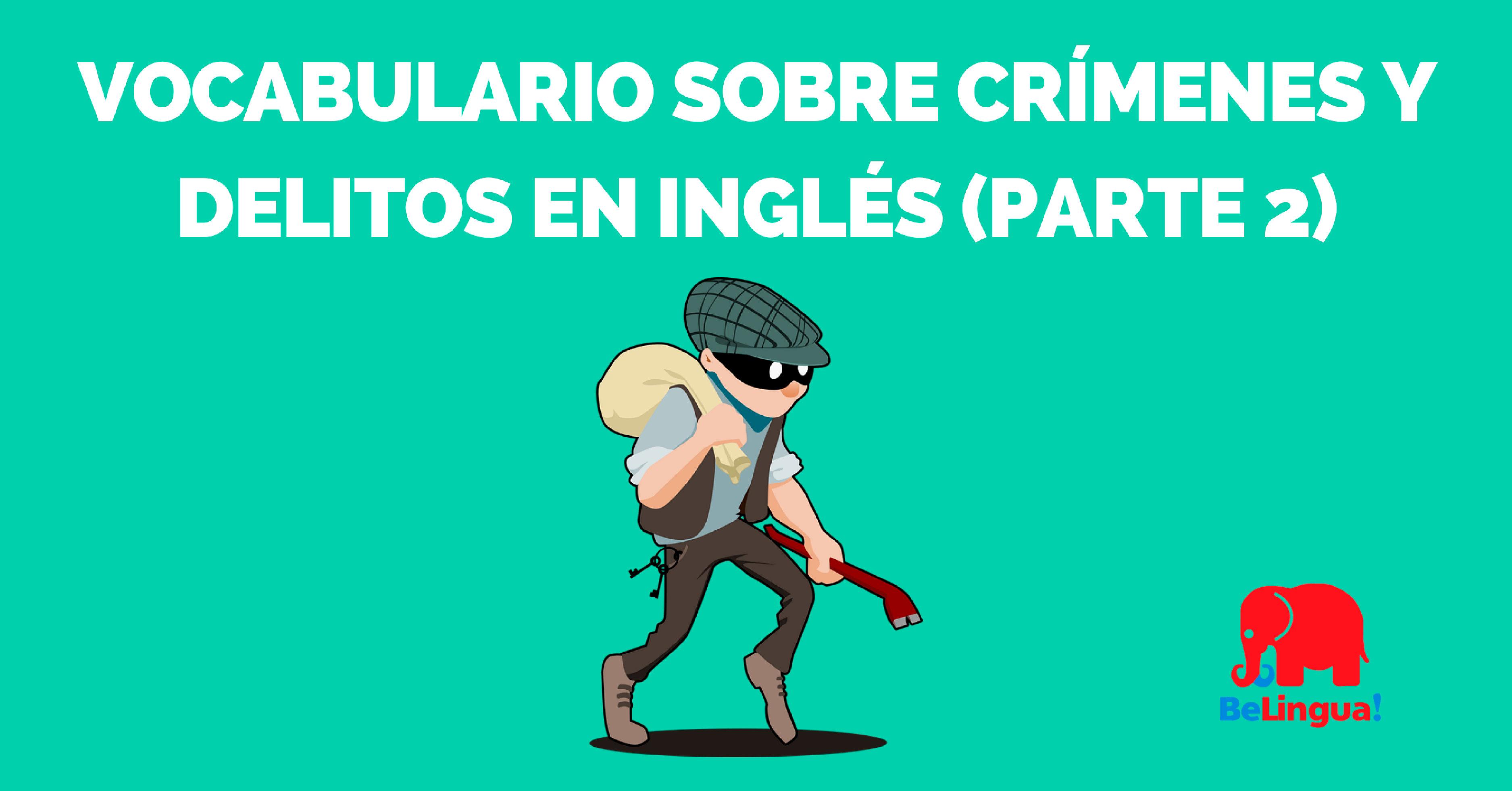 Vocabulario sobre crímenes y delitos en inglés (parte 2) - BeLingua