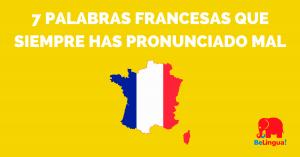 7 palabras francesas que siempre has pronunciado mal - Facebook