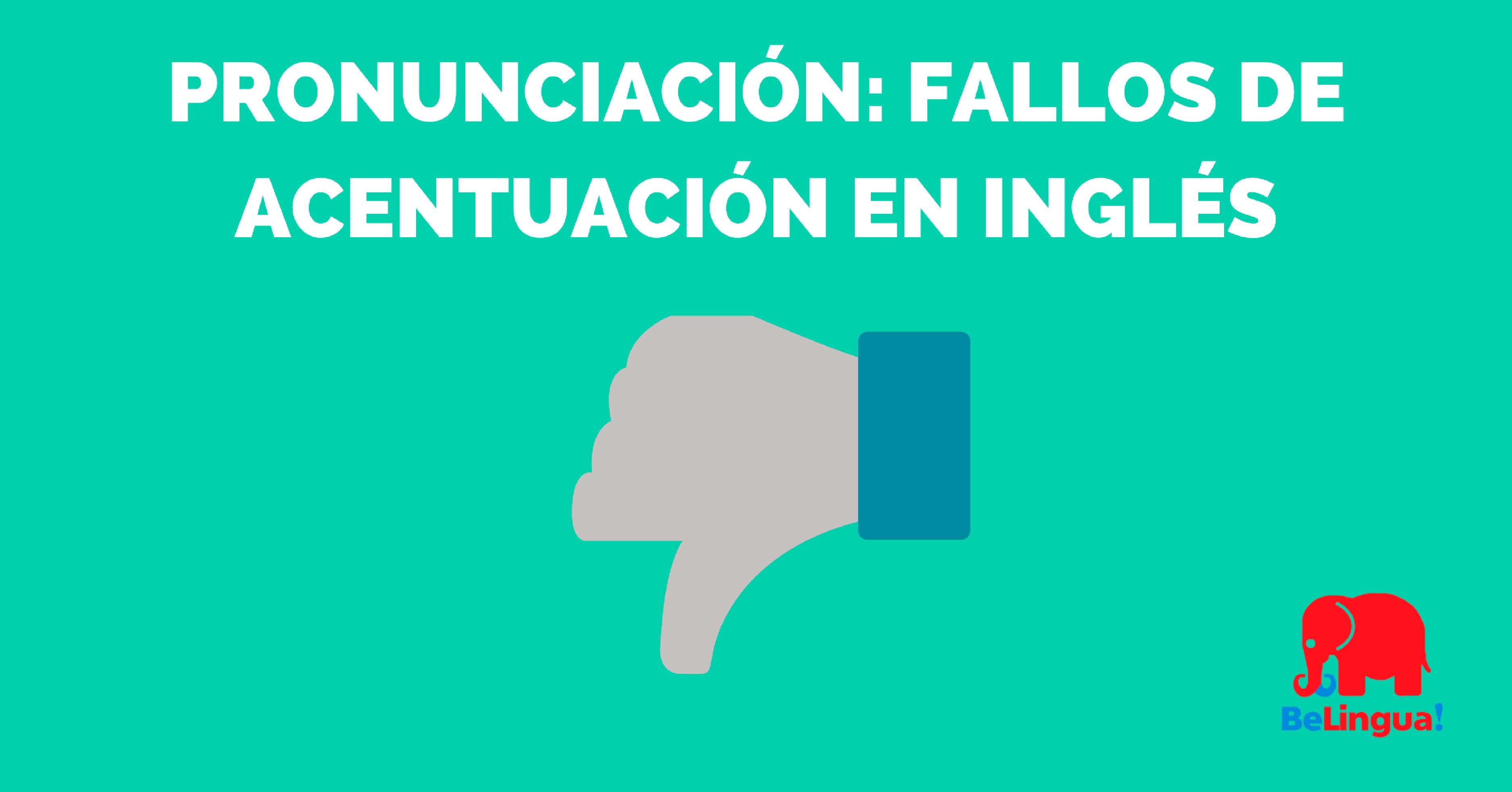 Pronunciación: fallos de acentuación en inglés
