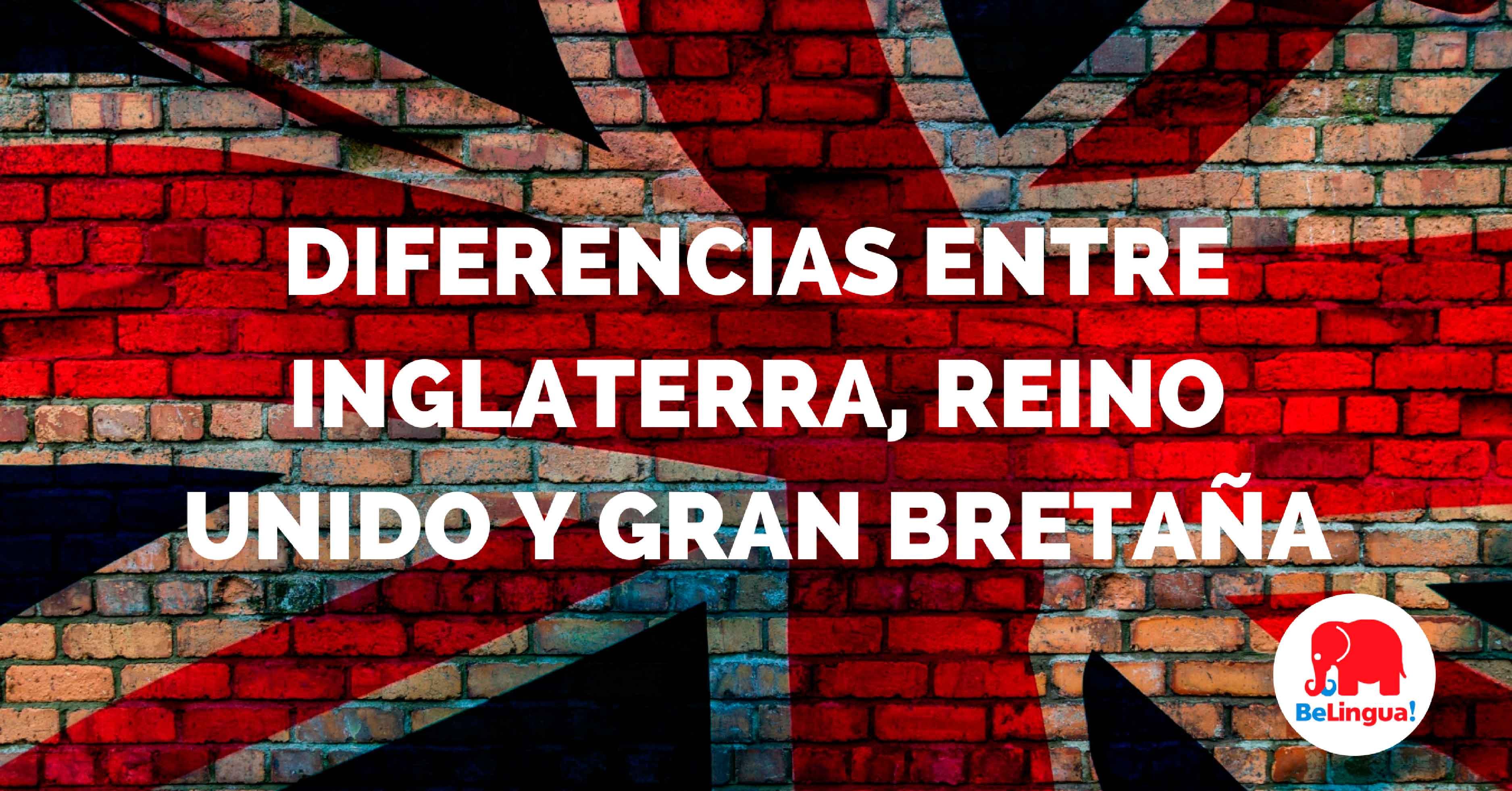 Diferencias entre Inglaterra, Reino Unido y Gran Bretaña