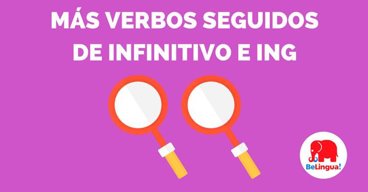 Más verbos seguidos de infinitivo e ing