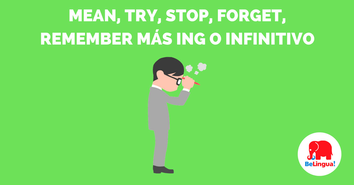 Mean, try, stop, forget, remember más ing o infinitivo