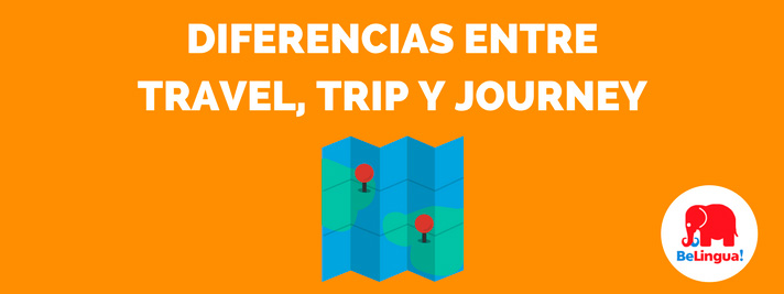 Diferencias entre travel, trip y journey