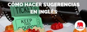 Cómo hacer sugerencias en inglés