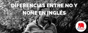 Diferencias entre no y none en inglés