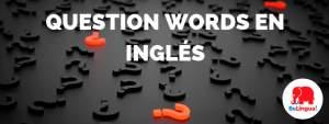 Question words en inglés