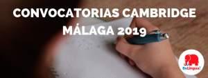 Convocatorias Cambridge Málaga 2019