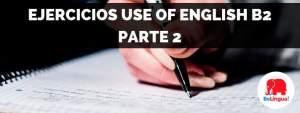 Ejercicios Use of English B2, parte 2