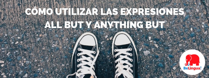 Cómo utilizar las expresiones All but y Anything but