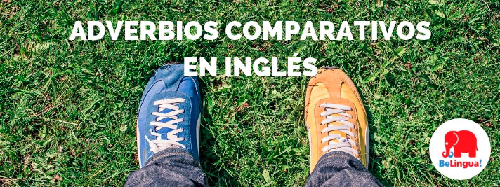 Adverbios comparativos en inglés