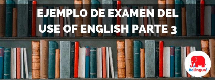 Ejemplo de examen del Use of English parte 3