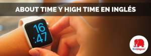 About time y high time en inglés