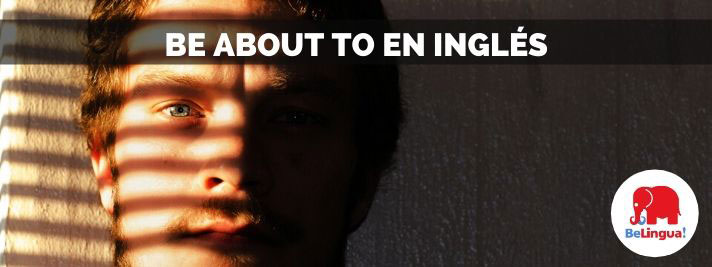 Be about to en inglés