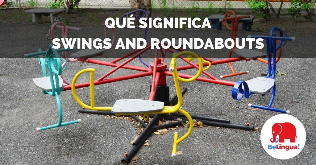 Qué significa swings and roundabouts Facebook