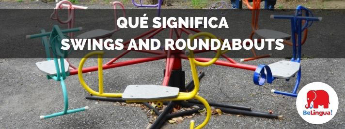 Qué significa swings and roundabouts