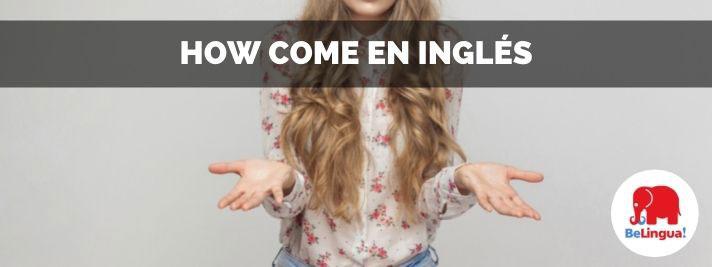 How come en inglés