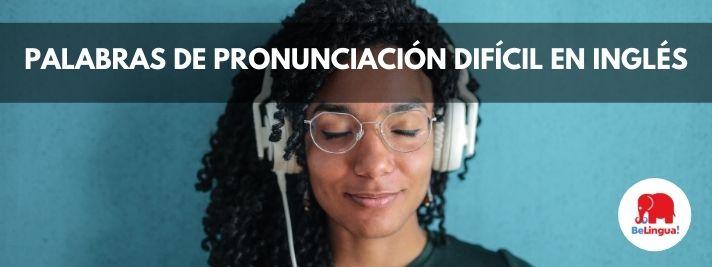 Palabras de pronunciación difícil en inglés