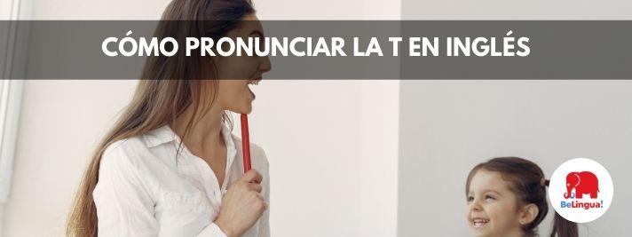 Cómo pronunciar la t en inglés